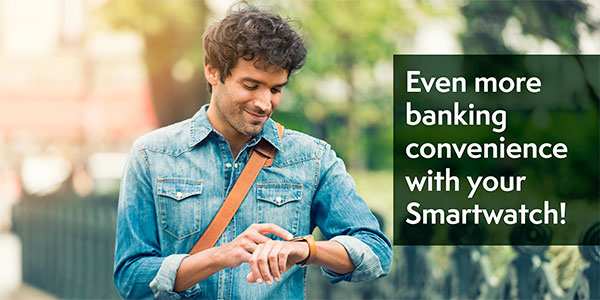 Even more banking convenience with your Smartwatch!